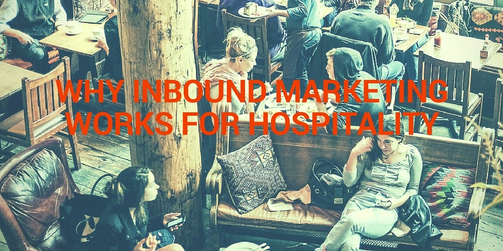 Why Inbound Marketing Works for Hospitality